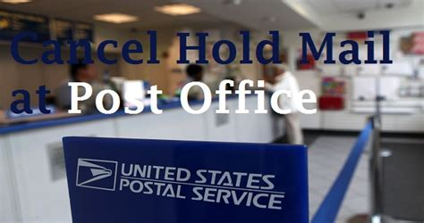Change or Cancel USPS Hold Mail Request in Person or Post